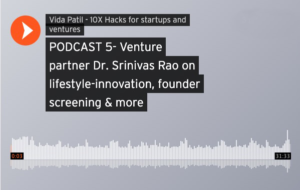 Podcast: Dr. Srinivas Rao on lifestyle-innovation, founder-screening and more …